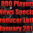 DDO Players News Special January 2018 Producer's Letter